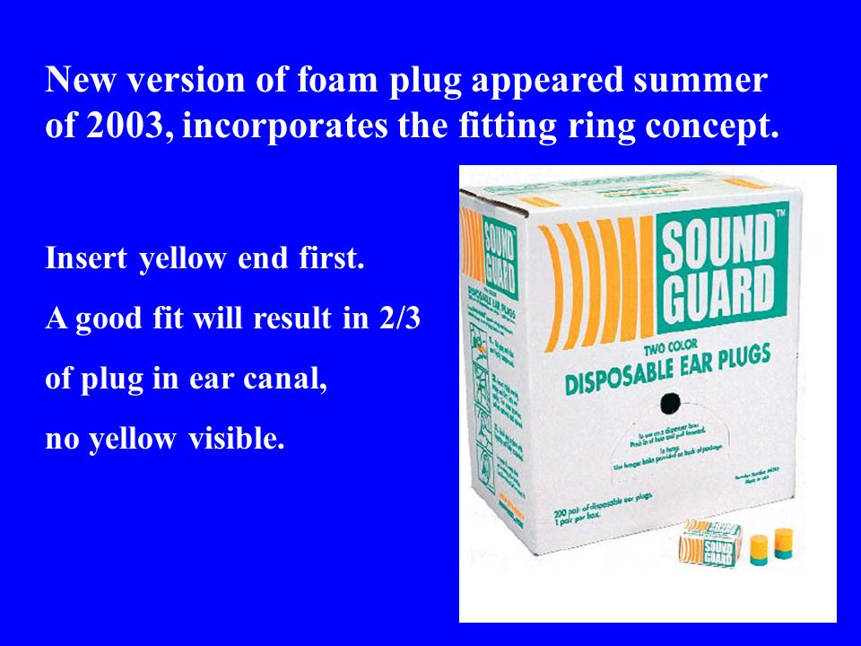 New version of foam plug appeared summer of 2003, incorporates the fitting ring concept.