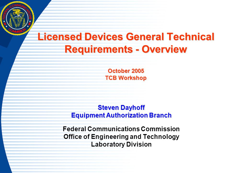Licensed Devices General Technical Requirements - Overview October 2005 TCB Workshop