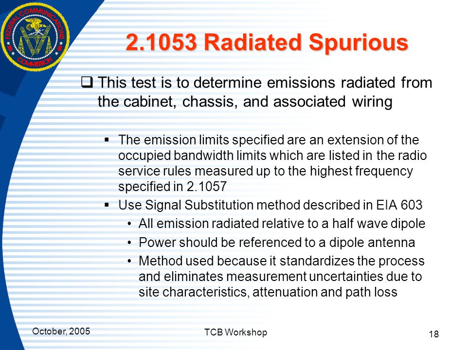 2.1053 Radiated Spurious This test is to determine emissions radiated from the cabinet, chassis, and associated wiring.