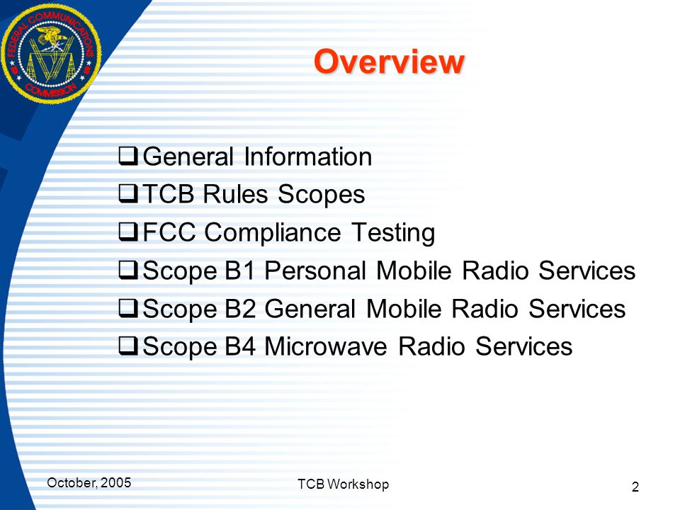 Overview General Information TCB Rules Scopes FCC Compliance Testing
