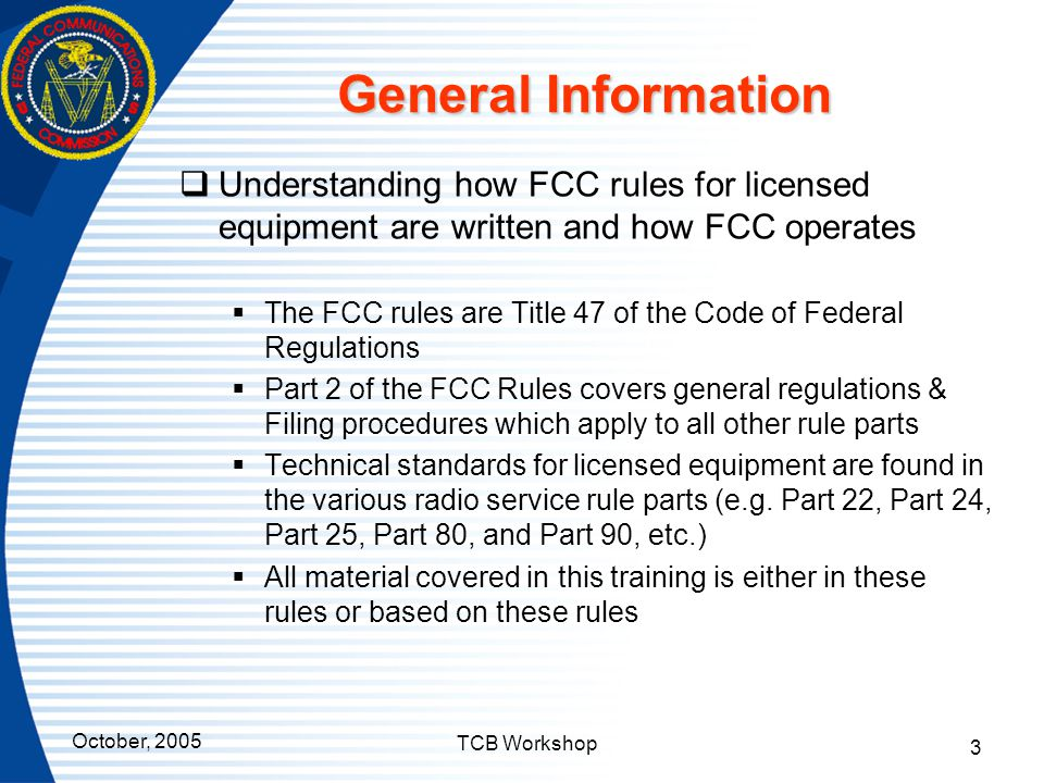 General Information Understanding how FCC rules for licensed equipment are written and how FCC operates.