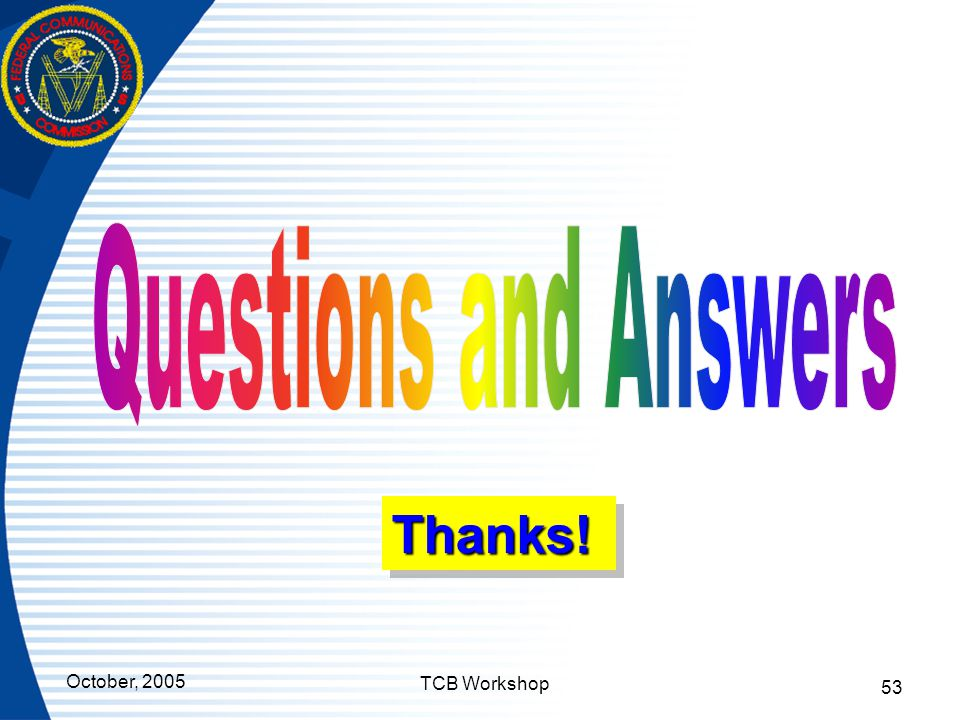 Questions and Answers Thanks! TCB Workshop October, 2005