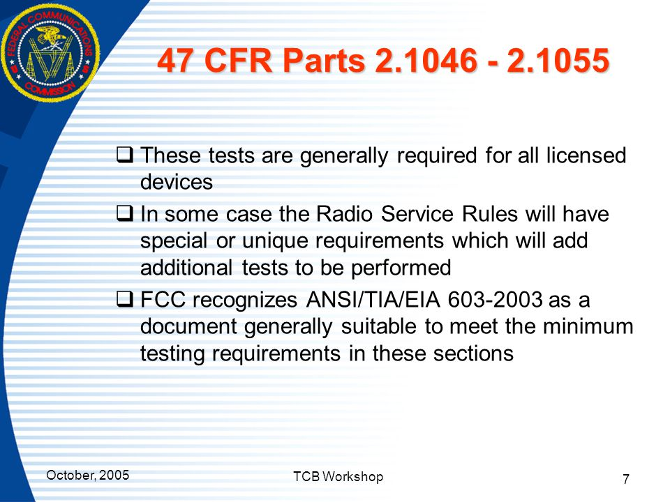 47 CFR Parts 2.1046 - 2.1055 These tests are generally required for all licensed devices.