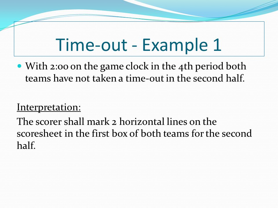 Time-out - Example 1 With 2:00 on the game clock in the 4th period both teams have not taken a time-out in the second half.