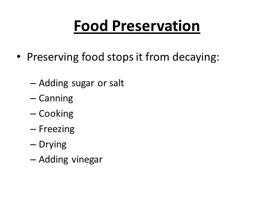 Food Preservation Preserving food stops it from decaying: