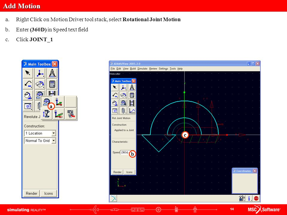 Add Motion Right Click on Motion Driver tool stack, select Rotational Joint Motion. Enter (360D) in Speed text field.