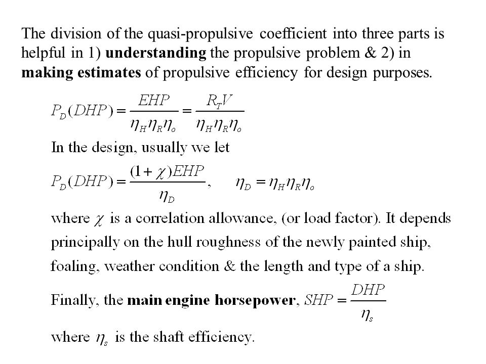 The division of the quasi-propulsive coefficient into three parts is helpful in 1) understanding the propulsive problem & 2) in making estimates of propulsive efficiency for design purposes.