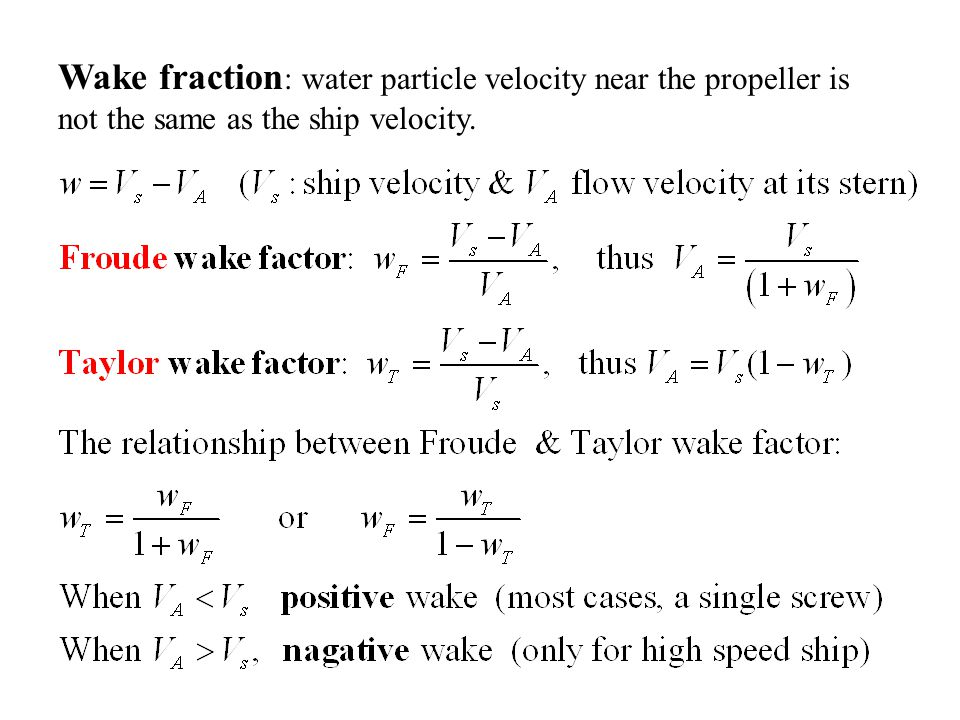 Wake fraction: water particle velocity near the propeller is not the same as the ship velocity.