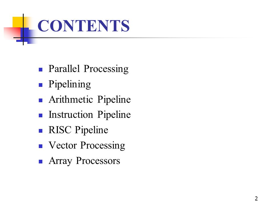 CONTENTS Parallel Processing Pipelining Arithmetic Pipeline