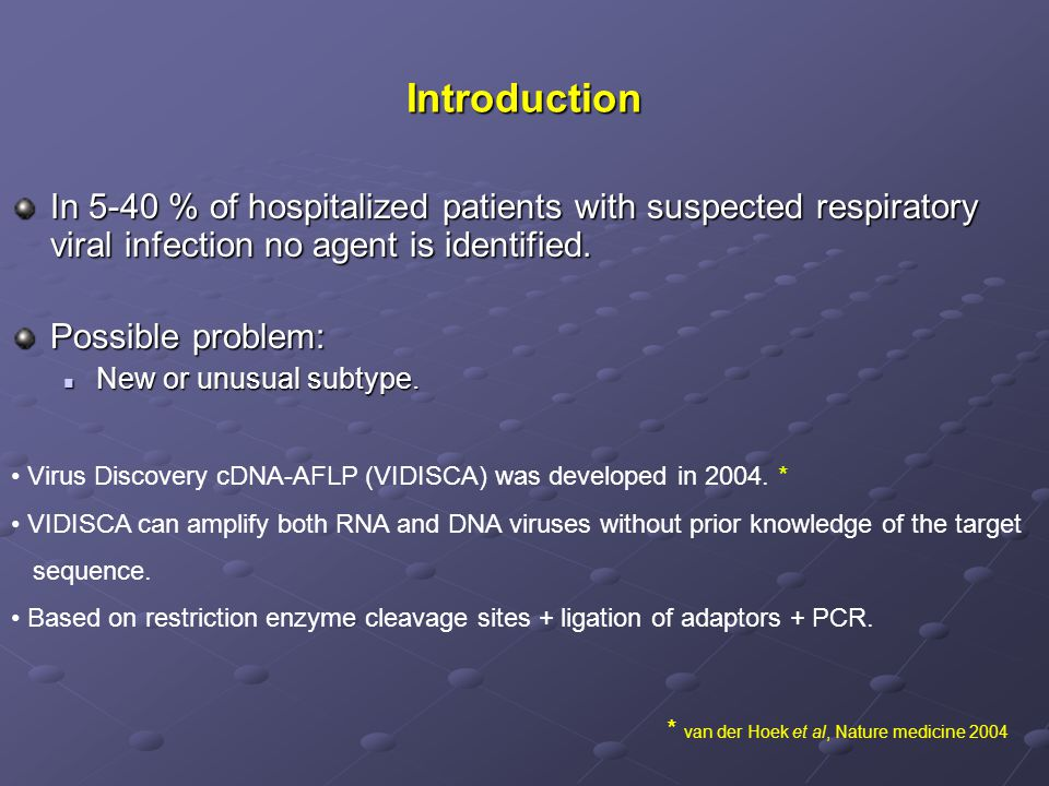 Introduction In 5-40 % of hospitalized patients with suspected respiratory viral infection no agent is identified.