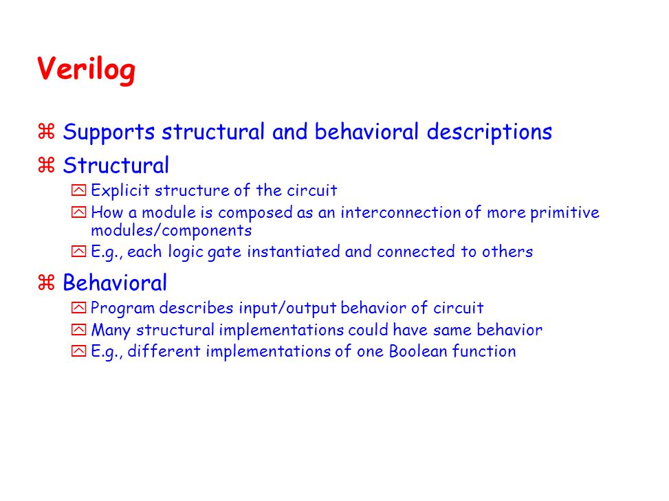 Verilog Supports structural and behavioral descriptions Structural