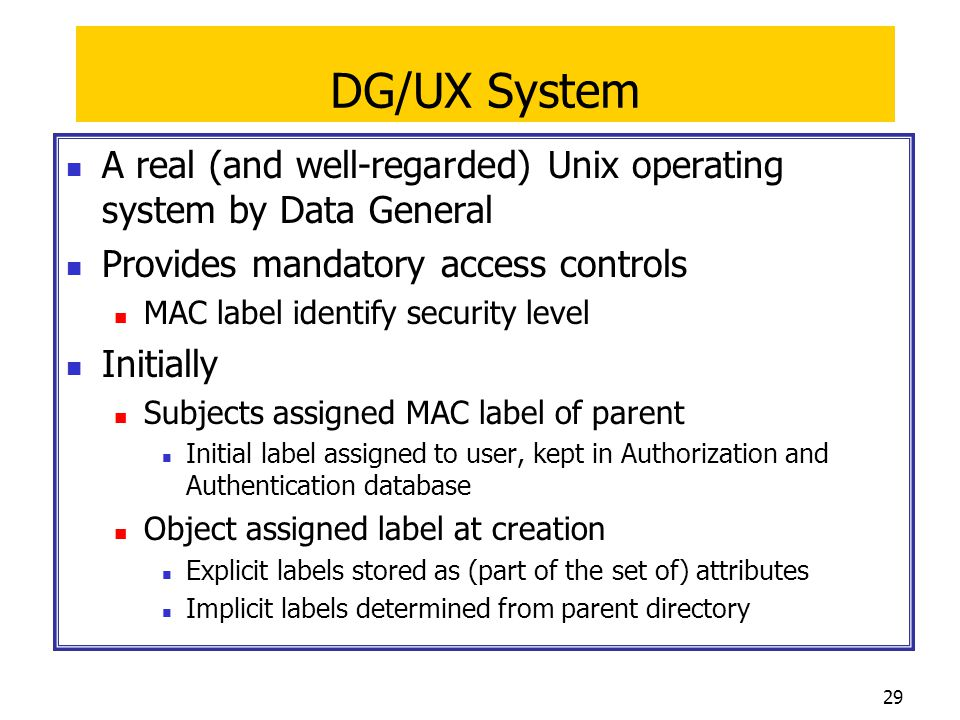 DG/UX System A real (and well-regarded) Unix operating system by Data General. Provides mandatory access controls.
