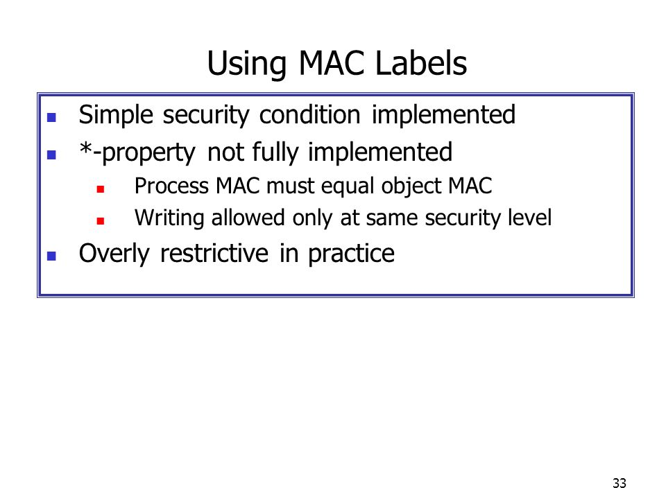 Using MAC Labels Simple security condition implemented