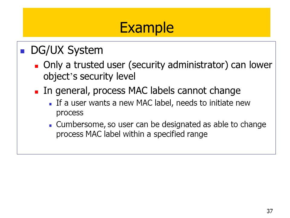 Example DG/UX System. Only a trusted user (security administrator) can lower object's security level.