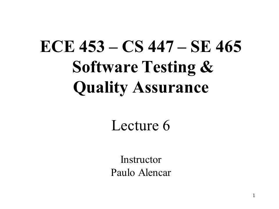 ECE 453 – CS 447 – SE 465 Software Testing & Quality Assurance Lecture 6 Instructor Paulo Alencar