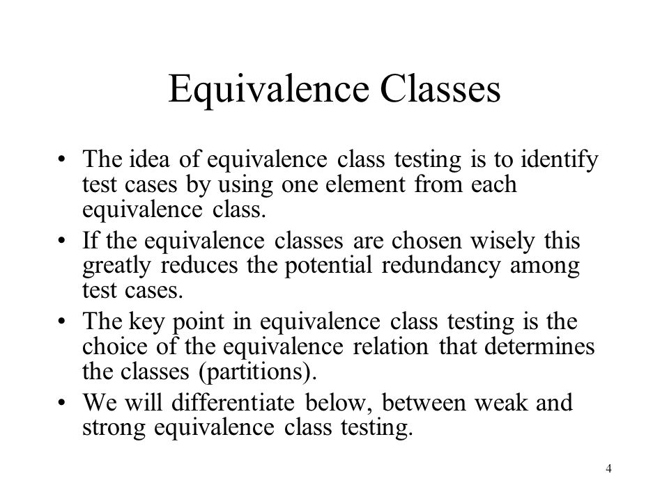 Equivalence Classes The idea of equivalence class testing is to identify test cases by using one element from each equivalence class.