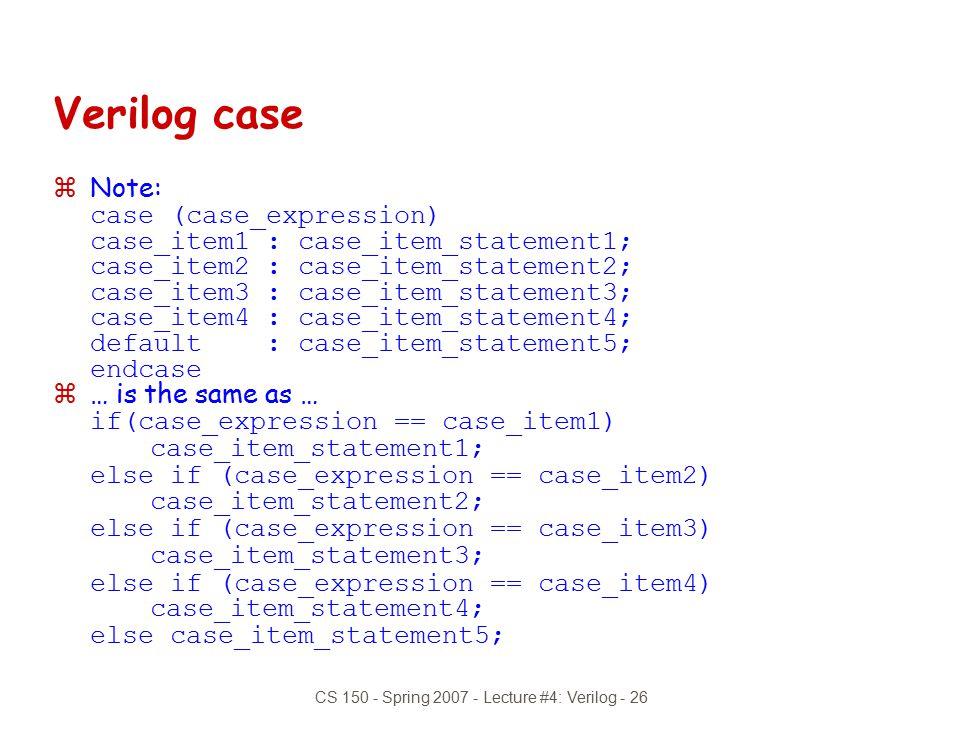 CS 150 - Spring 2007 - Lecture #4: Verilog - 26