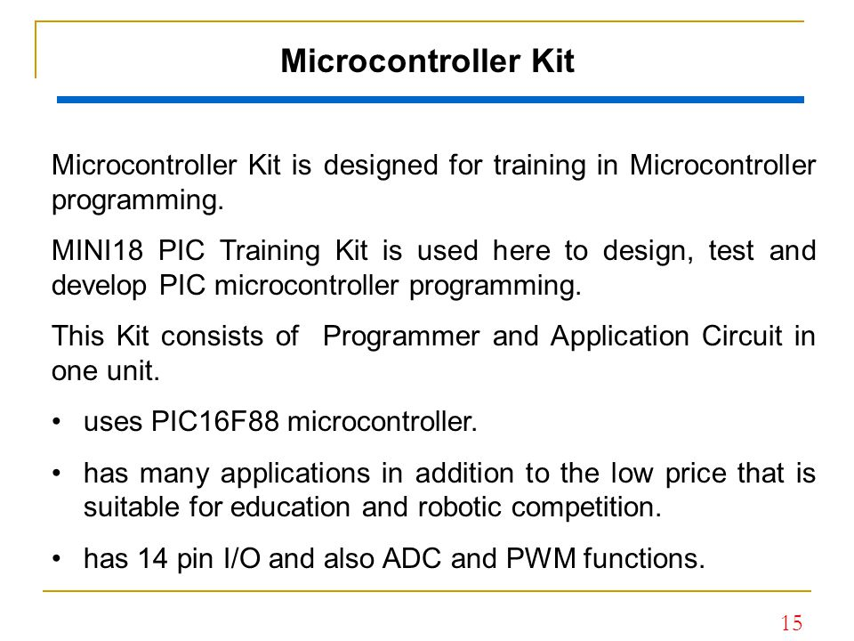 Microcontroller Kit Microcontroller Kit is designed for training in Microcontroller programming.