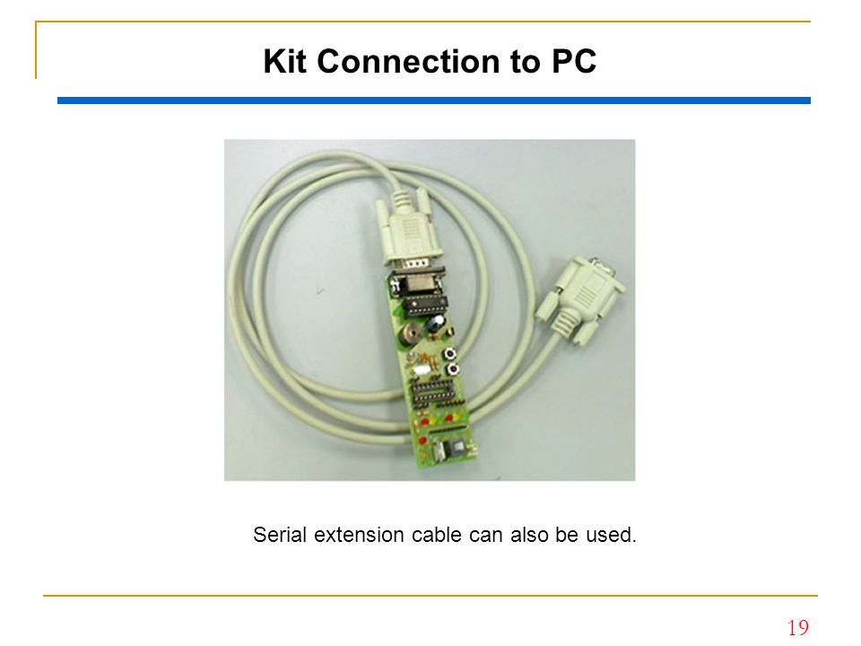 Kit Connection to PC Serial extension cable can also be used.