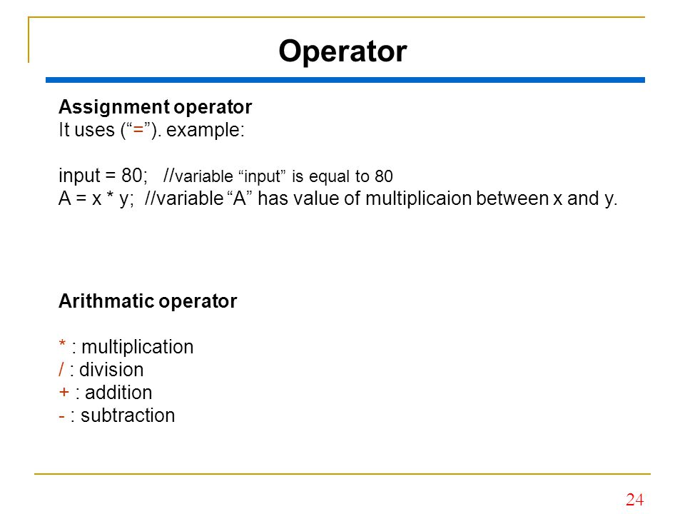 Operator Assignment operator It uses ( = ). example: