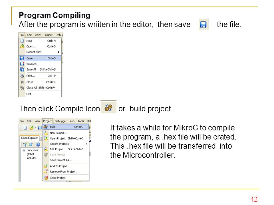 Program Compiling After the program is wriiten in the editor, then save the file. Then click Compile Icon or build project.
