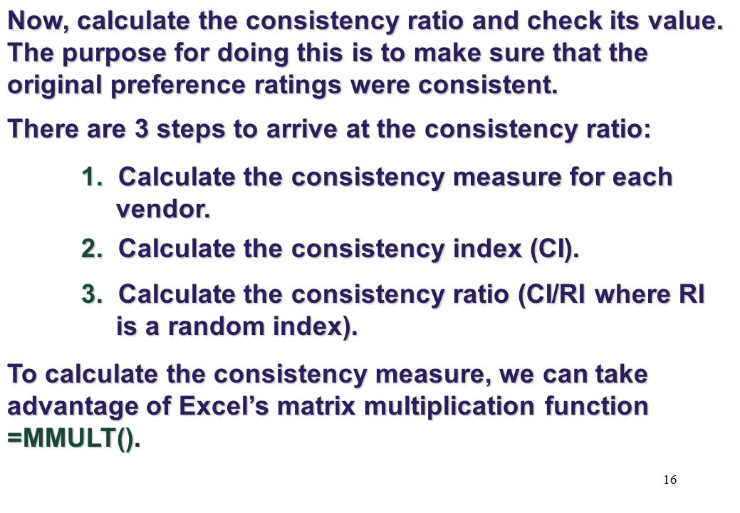 There are 3 steps to arrive at the consistency ratio: