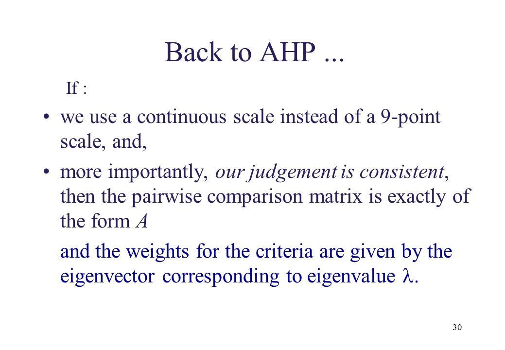 seg 7410 Back to AHP ... If : we use a continuous scale instead of a 9-point scale, and,