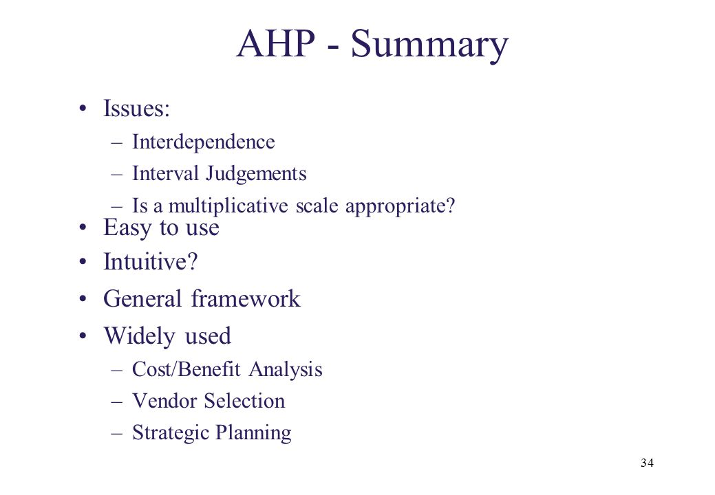 AHP - Summary Issues: Easy to use Intuitive General framework