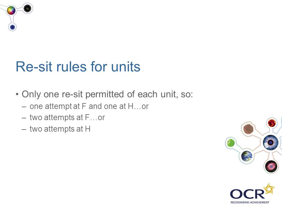Re-sit rules for units Only one re-sit permitted of each unit, so: