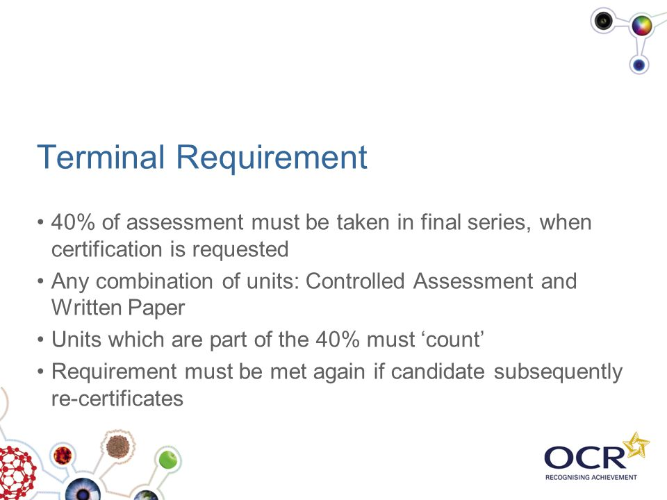 Terminal Requirement 40% of assessment must be taken in final series, when certification is requested.