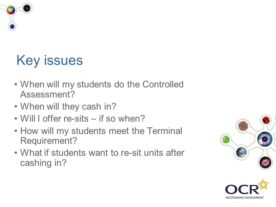Key issues When will my students do the Controlled Assessment