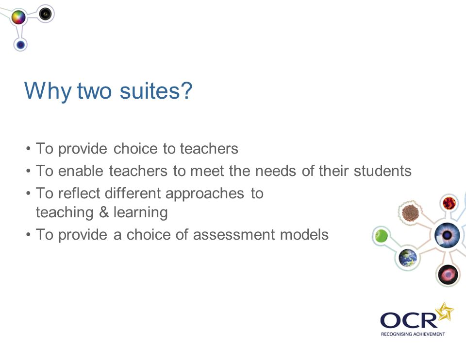 Why two suites To provide choice to teachers