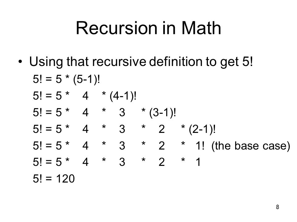 Recursion in Math Using that recursive definition to get 5!
