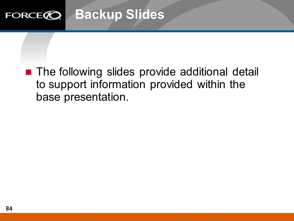 Backup Slides The following slides provide additional detail to support information provided within the base presentation.