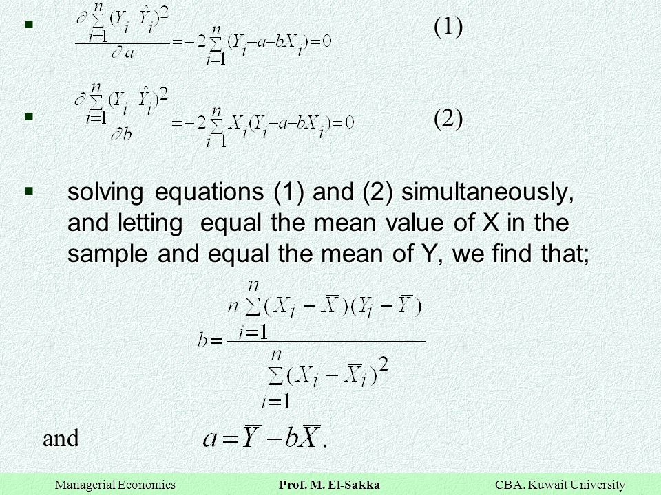 (1) (2) solving equations (1) and (2) simultaneously, and letting equal the mean value of X in the sample and equal the mean of Y, we find that;