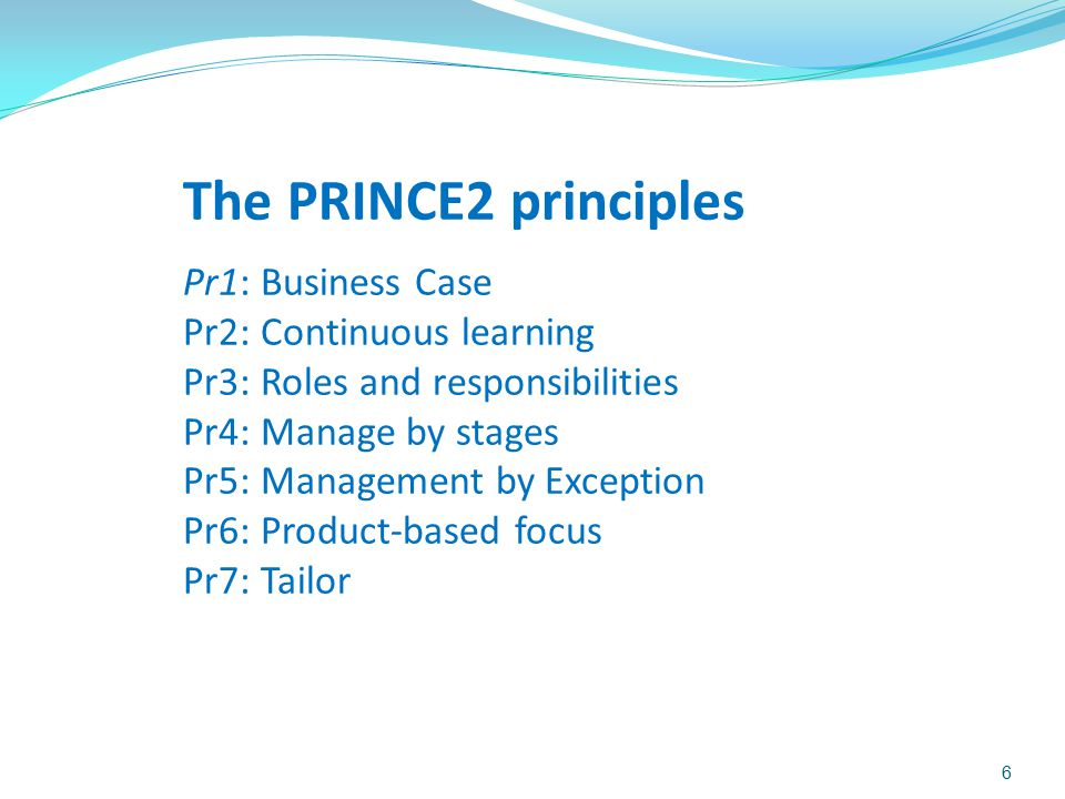 The PRINCE2 principles Pr1: Business Case Pr2: Continuous learning