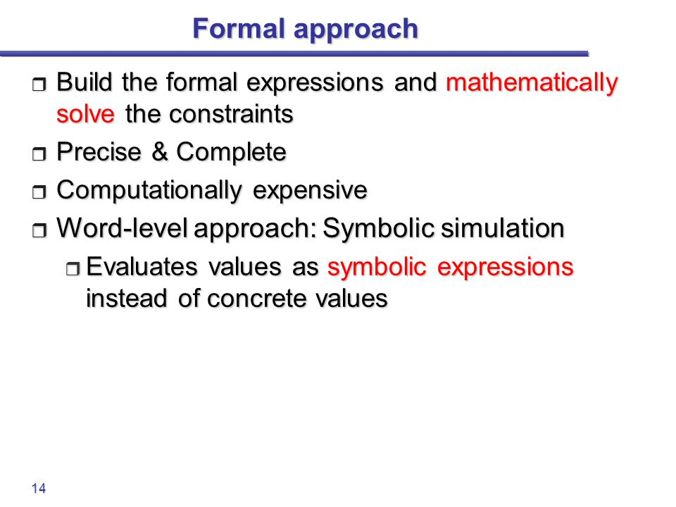Formal approach Word-level approach: Symbolic simulation