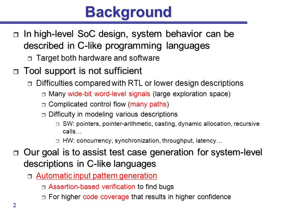 Background In high-level SoC design, system behavior can be described in C-like programming languages.