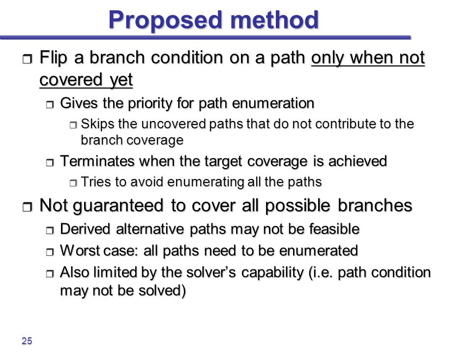Proposed method Flip a branch condition on a path only when not covered yet. Gives the priority for path enumeration.