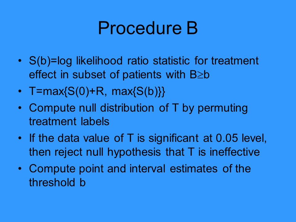 Procedure B S(b)=log likelihood ratio statistic for treatment effect in subset of patients with Bb.