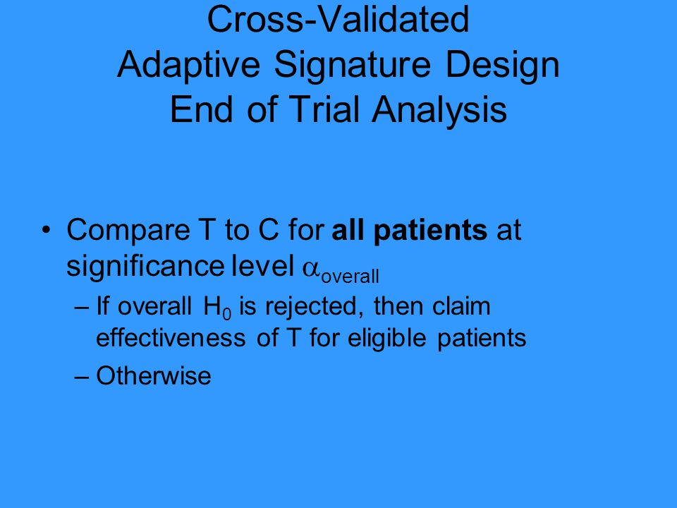 Cross-Validated Adaptive Signature Design End of Trial Analysis