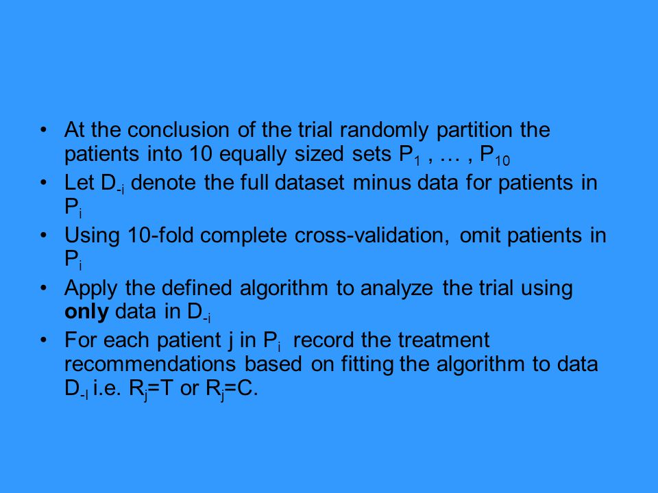At the conclusion of the trial randomly partition the patients into 10 equally sized sets P1 , … , P10