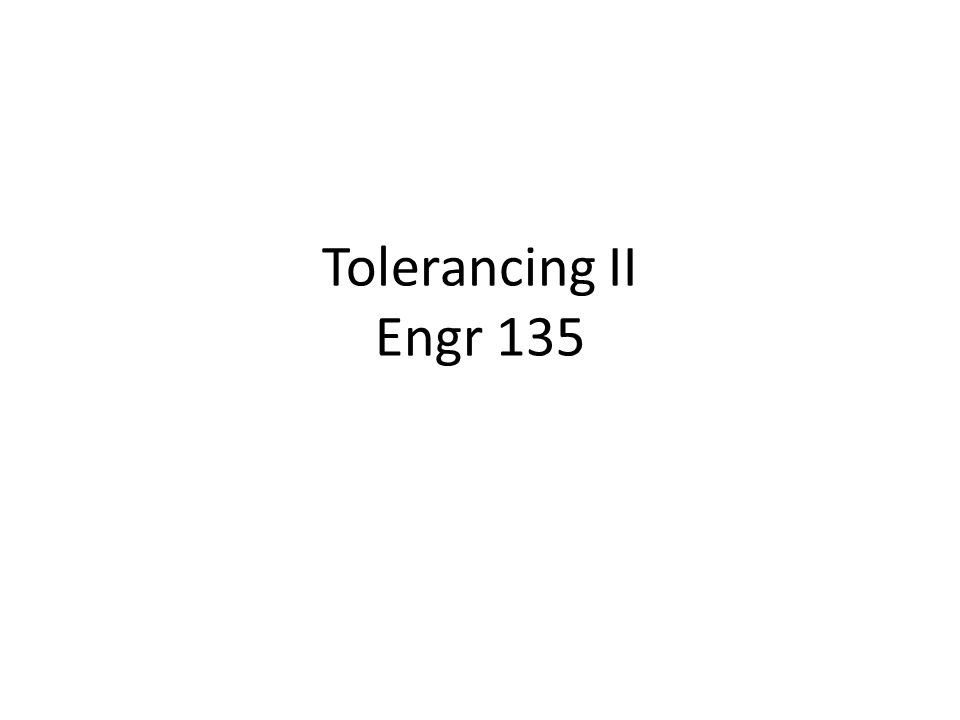 Tolerancing II Engr 135