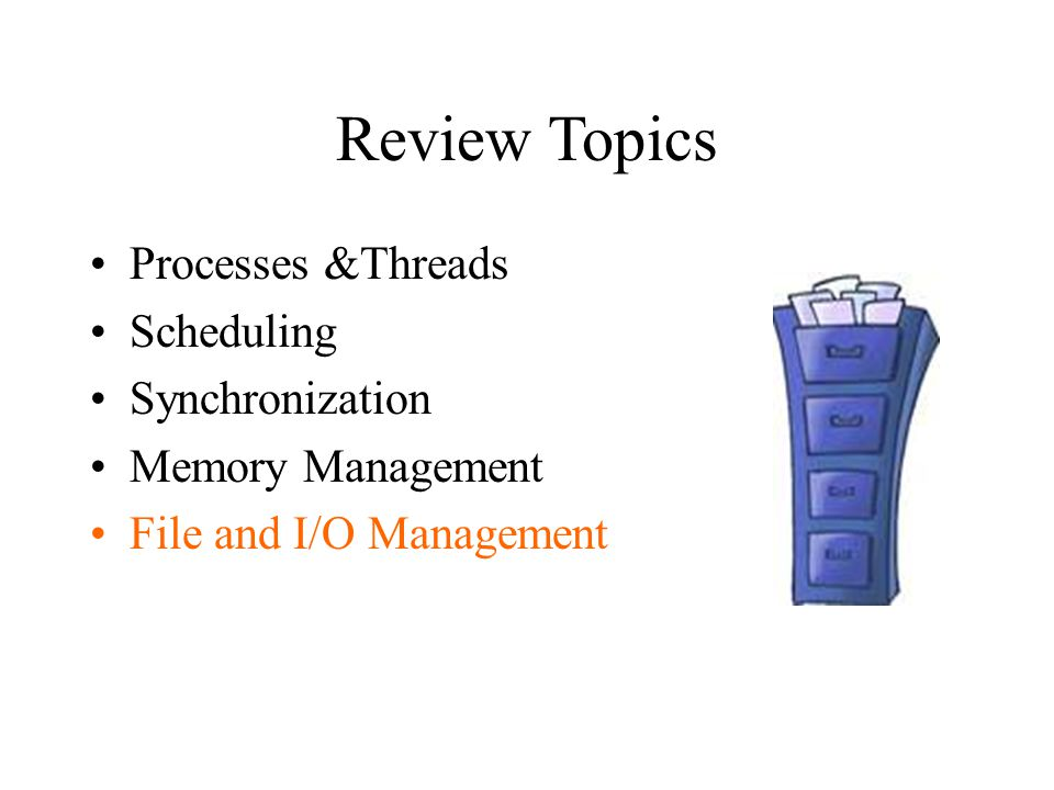 Review Topics Processes &Threads Scheduling Synchronization