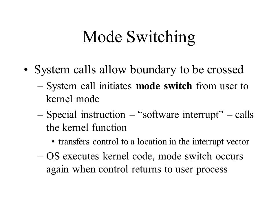 Mode Switching System calls allow boundary to be crossed