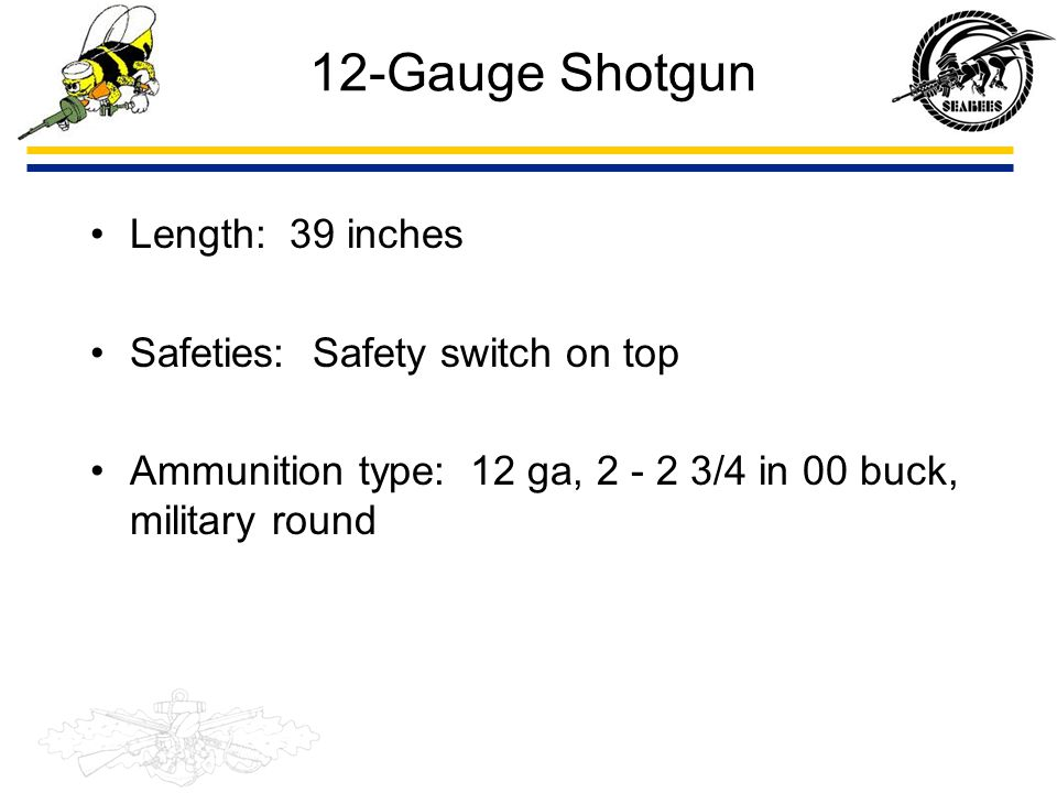 12-Gauge Shotgun Length: 39 inches Safeties: Safety switch on top