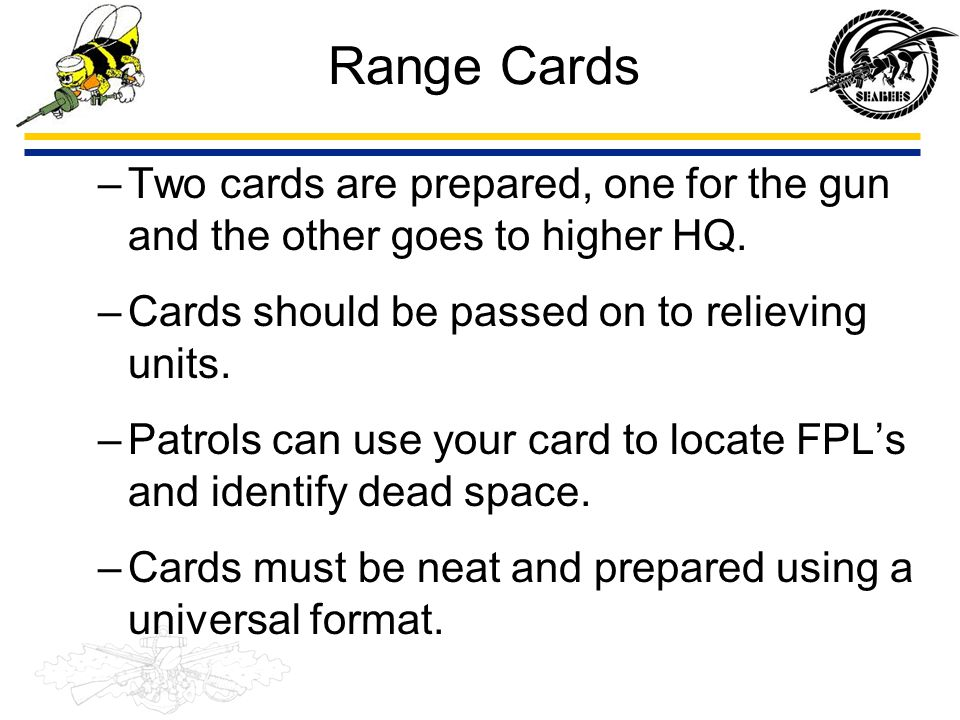 Range Cards Two cards are prepared, one for the gun and the other goes to higher HQ. Cards should be passed on to relieving units.