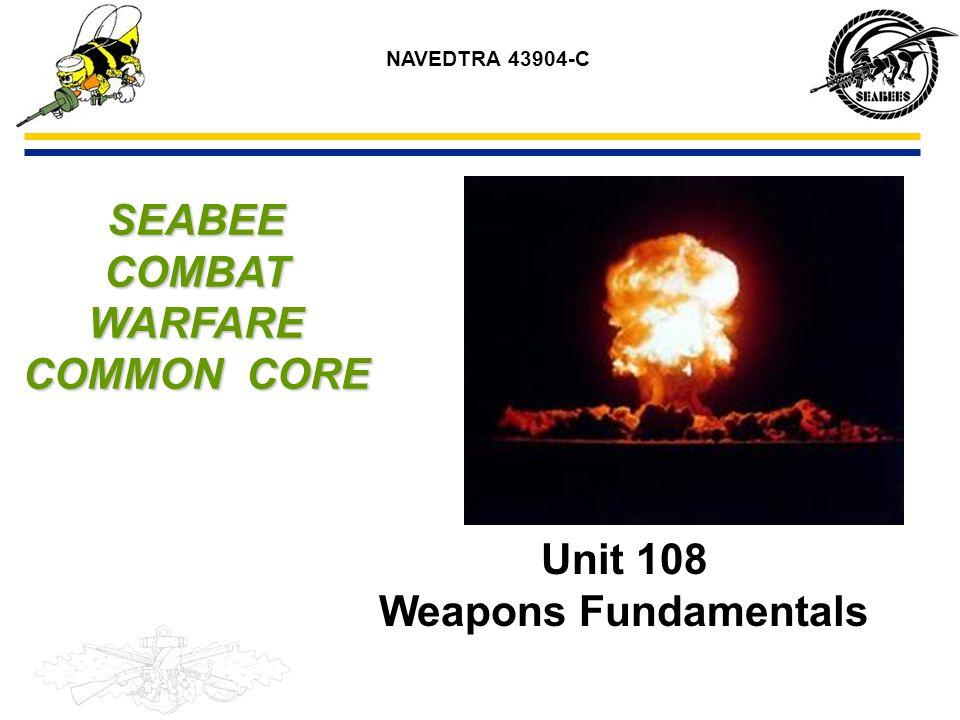 SEABEE COMBAT WARFARE COMMON CORE Unit 108 Weapons Fundamentals