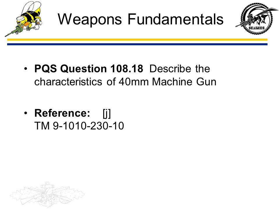 Weapons Fundamentals PQS Question 108.18 Describe the characteristics of 40mm Machine Gun.