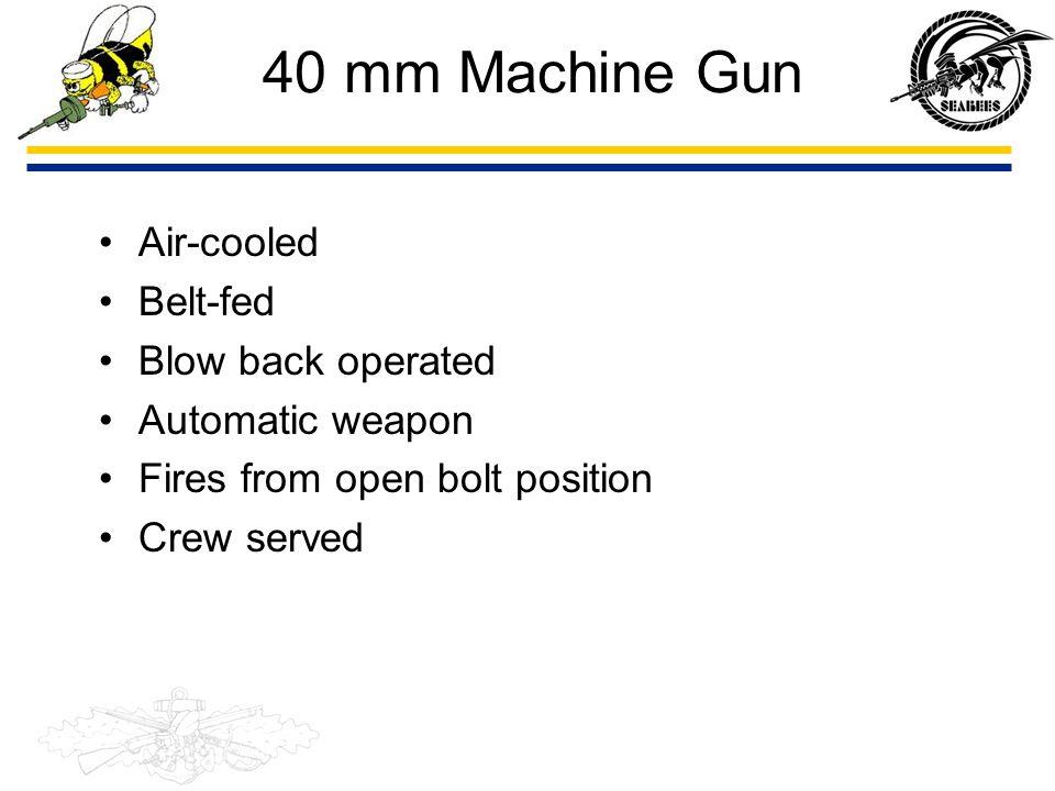 40 mm Machine Gun Air-cooled Belt-fed Blow back operated